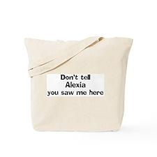 Don't tell Alexia Tote Bag
