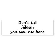 Don't tell Aileen Bumper Bumper Sticker