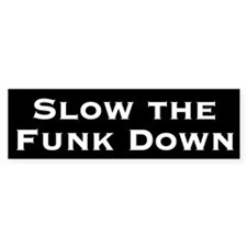 Slow The Funk Down bumper sticker