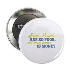 """Some People Are So Poor 2.25"""" Button"""