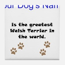Greatest Welsh Terrier In The World Tile Coaster