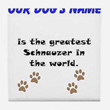 Greatest Schnauzer In The World Tile Coaster