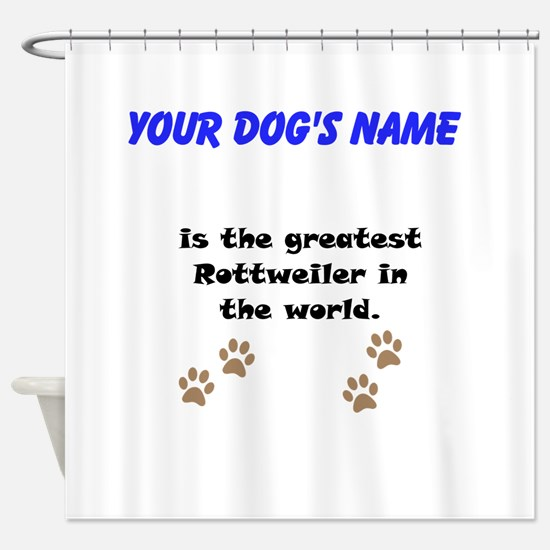 Greatest Rottweiler In The World Shower Curtain