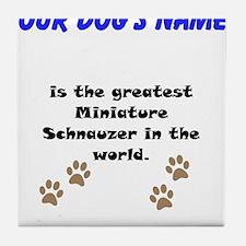 Greatest Miniature Schnauzer In The World Tile Coa