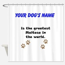 Greatest Maltese In The World Shower Curtain