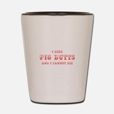 I-like-pig-butts-max-red Shot Glass