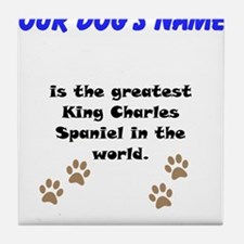 Greatest King Charles Spaniel In The World Tile Co