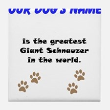 Greatest Giant Schnauzer In The World Tile Coaster