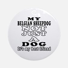 Belgian Sheepdog not just a dog Ornament (Round)