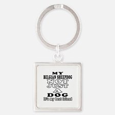 Belgian Sheepdog not just a dog Square Keychain