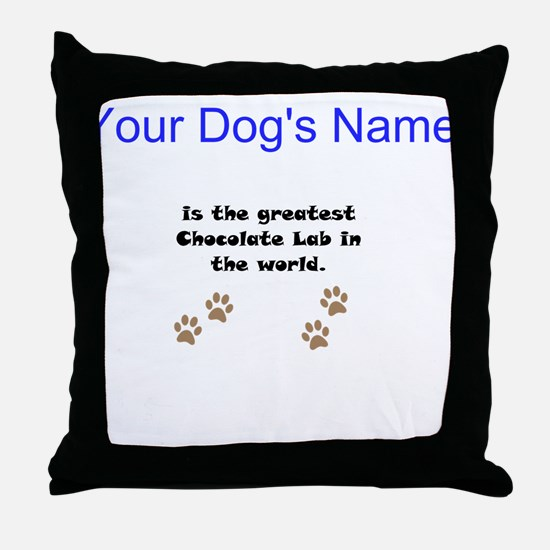 Greatest Chocolate Lab In The World Throw Pillow