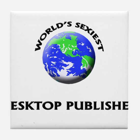World's Sexiest Desktop Publisher Tile Coaster
