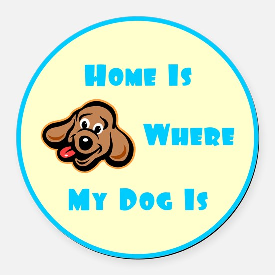 Home Is Where My Dog Is #1111 Round Car Magnet