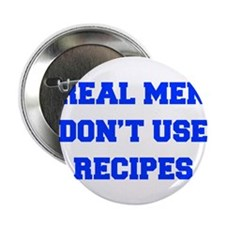 """real-men-dont-use-recipes fresh blue 2.25"""" Button"""