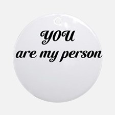 You are my person Ornament (Round)