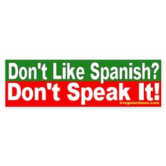 Don't Like Spanish? Bumper Bumper Sticker