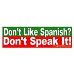 Don't Like Spanish? Bumper Sticker