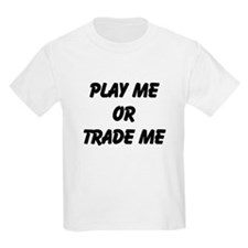 Play Me Or Trade Me T-Shirt