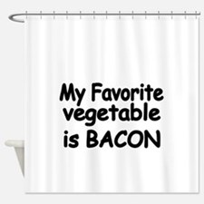 MY FAVORITE VEGETABLE IS BACON Shower Curtain