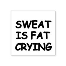 SWEAT IS FAT CRYING Sticker