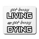 Get busy livin or get busy dyin Classic Mousepad