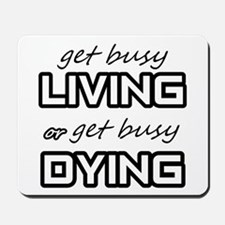 Get Busy Living or Get Busy Dying Mousepad