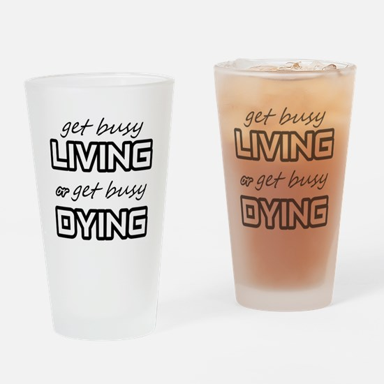 Get Busy Living or Get Busy Dying Drinking Glass