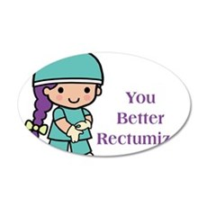 You Better Rectumize 20x12 Oval Wall Decal