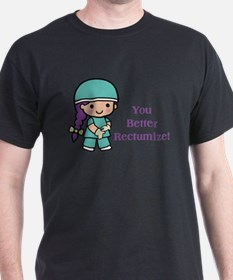 You Better Rectumize T-Shirt