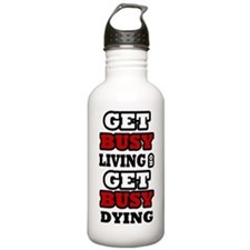 Get Busy Living or Get Busy Dying Water Bottle