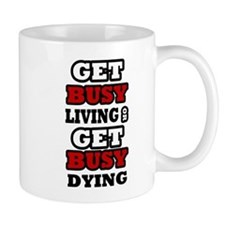 Get Busy Living or Get Busy Dying Mug