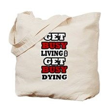 Get Busy Living or Get Busy Dying Tote Bag