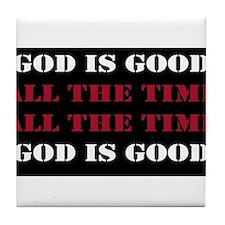 God is Good, All the Time - Black Tile Coaster