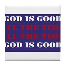 God is Good, All the Time - Blue Tile Coaster