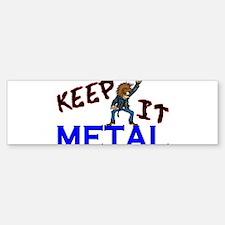 Keep It Metal Bumper Bumper Sticker