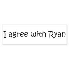 I agree with Ryan Bumper Bumper Sticker