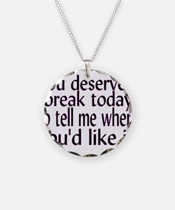 Deserve A Break Necklace