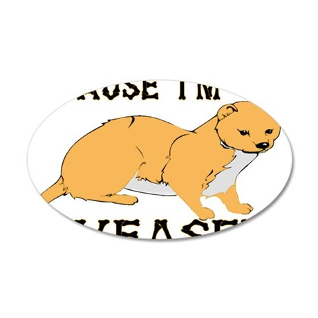 Because I'm The Weasel 35x21 Oval Wall Decal