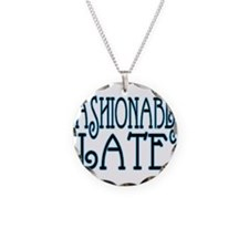 Fashionably Late Necklace