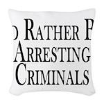 Rather Arrest Criminals Woven Throw Pillow