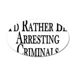 Rather Arrest Criminals 35x21 Oval Wall Decal