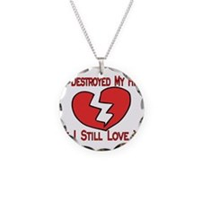 Destroyed My Heart Necklace