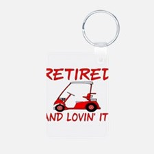 Retired And Lovin' It Keychains