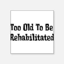 Too Old To Be Rehabilitated Sticker