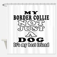 Border Collie not just a dog Shower Curtain