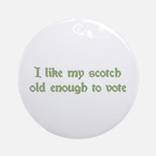 I Like My Scotch Old Enough T Ornament (Round)