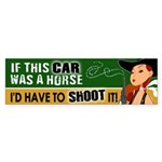 I'd Have to Shoot It Bumper Sticker