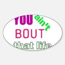 you aint bout that life Decal