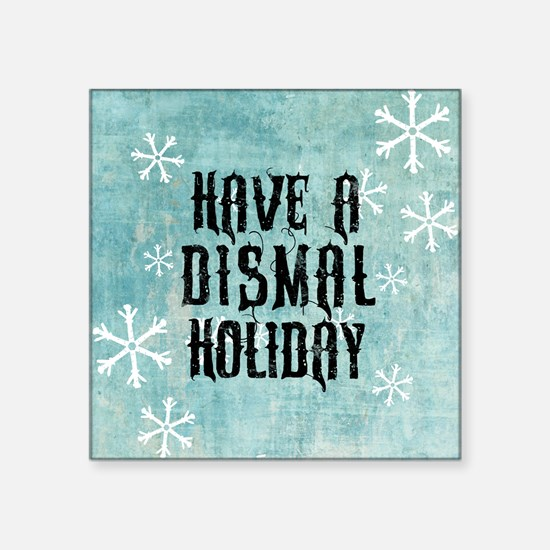 """Have A Dismal Holiday Square Sticker 3"""" x 3"""""""