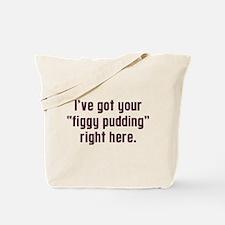 I've Got Your Figgy Pudding Tote Bag